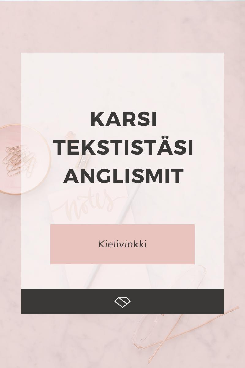Karsi tekstistäsi anglismit – 7 yleistä eroa suomen ja englannin välillä